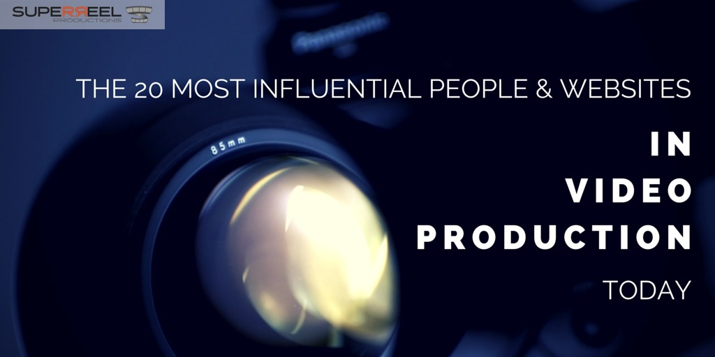 The 20 Most Influential People in Video Production Today