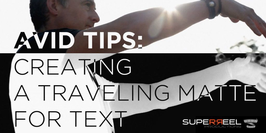 Avid Tips - Creating a Traveling Matte for Text