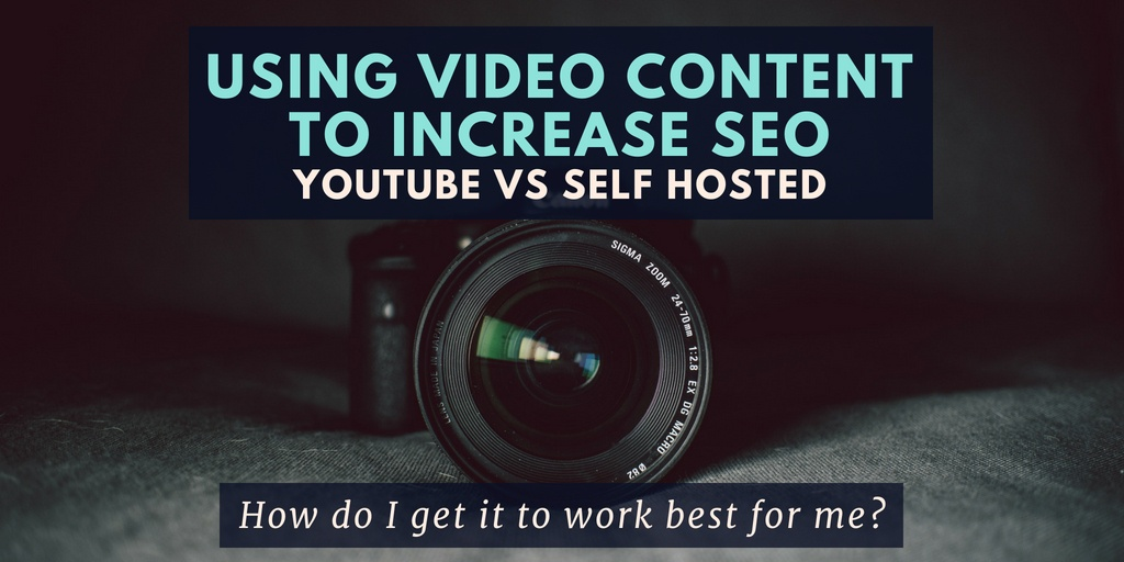 Using Video Content To Increase SEO. YouTube vs Self Hosted Video